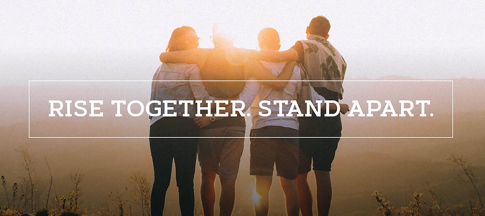 Rise Together. Stand Apart.