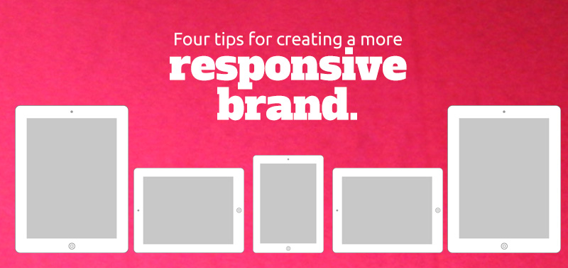 Responsive web? What you need is a responsive brand.